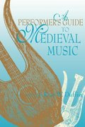 A Performer's Guide to Medieval Music: Early Music America: Performer's Guides to Early Music