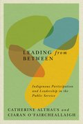 Leading from Between: Indigenous Participation and Leadership in the Public Service