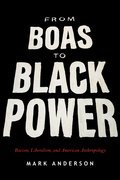 From Boas to Black Power: Racism, Liberalism, and American Anthropology