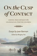 On the Cusp of Contact: Gender, Space and Race in the Colonization of British Columbia
