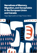 Narratives of Memory, Migration, and Xenophobia in the European Union and Canada