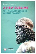 A New Sublime: Ten Timeless Lessons on the Classics
